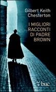 I migliori racconti di Padre Brown Ebook di  Gilbert Keith Chesterton