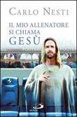 Il mio allenatore si chiama Gesù. Il Vangelo spiegato attraverso lo sport Ebook di  Carlo Nesti