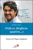 «Volevo dirgliene quattro...». Storia di Filippo Gagliardi Ebook di  Ilaria Nava