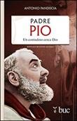 Padre Pio. Un contadino cerca Dio Libro di  Antonio Pandiscia