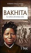 Bakhita. La schiava diventata santa Libro di  Roberto Italo Zanini