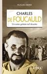 Charles De Foucauld. Un seme gettato nel deserto