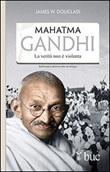 Mahatma Gandhi. Il suo ultimo esperimento con la verità Libro di  James W. Douglass