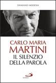 Carlo Maria Martini. Il silenzio della Parola Libro di  Damiano Modena