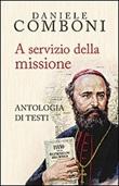 A servizio della missione. Antologia di testi Libro di  Daniele Comboni