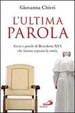 L'ultima parola. Gesti e parole di Benedetto XVI che hanno segnato la storia Libro di  Giovanna Chirri