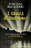 I giusti di Budapest. Il ruolo dei diplomatici vaticani nella Shoah Libro di  Matteo L. Napolitano