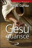 Gesù guarisce Libro di  Paolo Curtaz