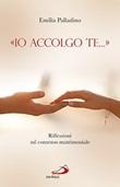 «Io accolgo te...». Riflessioni sul consenso matrimoniale Libro di  Emilia Palladino