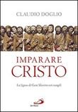 Imparare Cristo. La figura di Gesù maestro nei Vangeli Libro di  Claudio Doglio