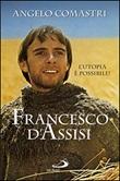 Francesco D'Assisi. L'utopia è possibile! Libro di  Angelo Comastri