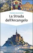 La strada dell'arcangelo. La grande Via di San Michele in Europa Libro di