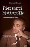 Piersanti Mattarella. Da solo contro la mafia
