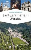 Santuari mariani d'Italia. Accoglienza e spiritualità Libro di  Stefano Di Pea