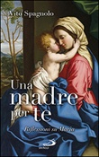 Una madre per te. Riflessioni su Maria Libro di  Vito Spagnolo
