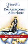 I fioretti di don Giacomo Alberione. Aneddoti nella vita del Fondatore della Famiglia Paolina Libro di