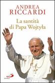 La santità di papa Wojtyla Libro di  Andrea Riccardi