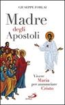 Madre degli Apostoli. Vivere Maria per annunciare Cristo