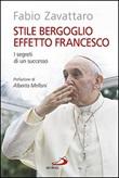 Stile Bergoglio, effetto Francesco. I segreti di un successo Libro di  Fabio Zavattaro