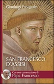 San Francesco d'Assisi. All'aurora di un'esistenza gioiosa Libro di  Gianluigi Pasquale