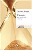 Presente. Una piccola etica del tempo Libro di  Stefano Biancu