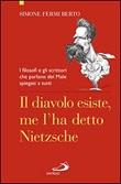 Il diavolo esiste, me l'ha detto Nietzsche. I filosofi e gli scrittori che parlano del male spiegati a tutti Libro di  Simone Fermi Berto