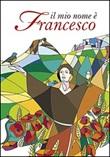 Il mio nome è Francesco Libro di  Elisabetta Manduca