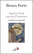 Seguire Gesù con san Francesco. Un itinerario spirituale Libro di  Bruno Forte