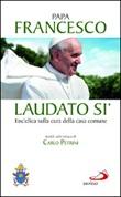 Laudato si'. Enciclica sulla cura della casa comune. Guida alla lettura di Carlo Petrini Libro di Francesco (Jorge Mario Bergoglio)