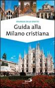 Guida alla Milano cristiana Libro di  Massimo Pavanello, Paolo Sartor