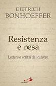 Resistenza e resa. Lettere e scritti dal carcere Libro di  Dietrich Bonhoeffer
