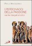 I personaggi della passione nei tre Vangeli sinottici Libro di  Paolo Mascilongo
