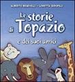 Le storie di Topazio e dei suoi amici Libro di  Alberto Benevelli, Loretta Serofilli