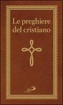 Le preghiere del cristiano. Massime eterne. Messa, rosario, Via Crucis, salmi, preghiere e pie invocazioni