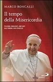 Il tempo della misericordia. Pellegrini, indulgenze, anni santi dalle origini a papa Francesco Libro di  Marco Roncalli