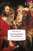 Esercizi spirituali di sant'Ignazio. Storia, contenuto, metodo, finalità Libro di  Mark Rotsaert