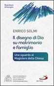 Il disegno di Dio su matrimonio e famiglia. Uno sguardo al Magistero della Chiesa Libro di  Enrico Solmi