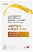 La famiglia accoglie la vita. Nascita, affido e adozione Libro di  Marina Casini, Raffaella Iafrate, Rosa Rosnati