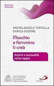 Maschio e femmina li creò. Amore e sessualità nella coppia Libro di  Enrica Oddone, Michelangelo Tortalla