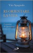 Ri-orientare la vita. Cammino di Quaresima Libro di  Vito Spagnolo