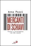Mercanti di schiavi. Tratta e sfruttamento nel XXI secolo Libro di  Anna Pozzi