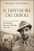 Il difensore dei deboli. La straordinaria storia d'amore del venerabile Teresio Olivelli (1916-1945) Libro di  Domenico jr. Agasso, Renzo Agasso