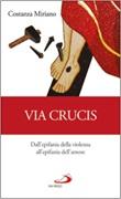 Via Crucis. Dall'epifania della violenza all'epifania dell'amore Libro di  Costanza Miriano