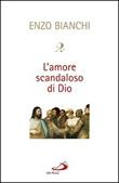 L'amore scandaloso di Dio Libro di  Enzo Bianchi