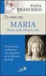 Un mese con Maria Madre della Misericordia. Trenta piccole meditazioni e un «quaderno» per la meditazione personale