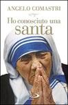 Ho conosciuto una santa. Madre Teresa di Calcutta