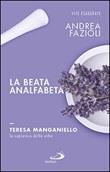 La beata analfabeta. Teresa Manganiello, la sapienza delle erbe Libro di  Andrea Fazioli