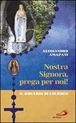 Nostra Signora prega per noi. Il rosario di Lourdes Libro di  Alessandro Amapani