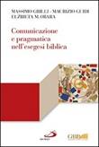Comunicazione e pragmatica nell'esegesi biblica Libro di  Massimo Grilli, Maurizio Guidi, Elzbieta M. Obara