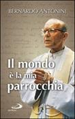 Il mondo è la mia parrocchia. Pensieri scelti Ebook di  Bernardo Antonini